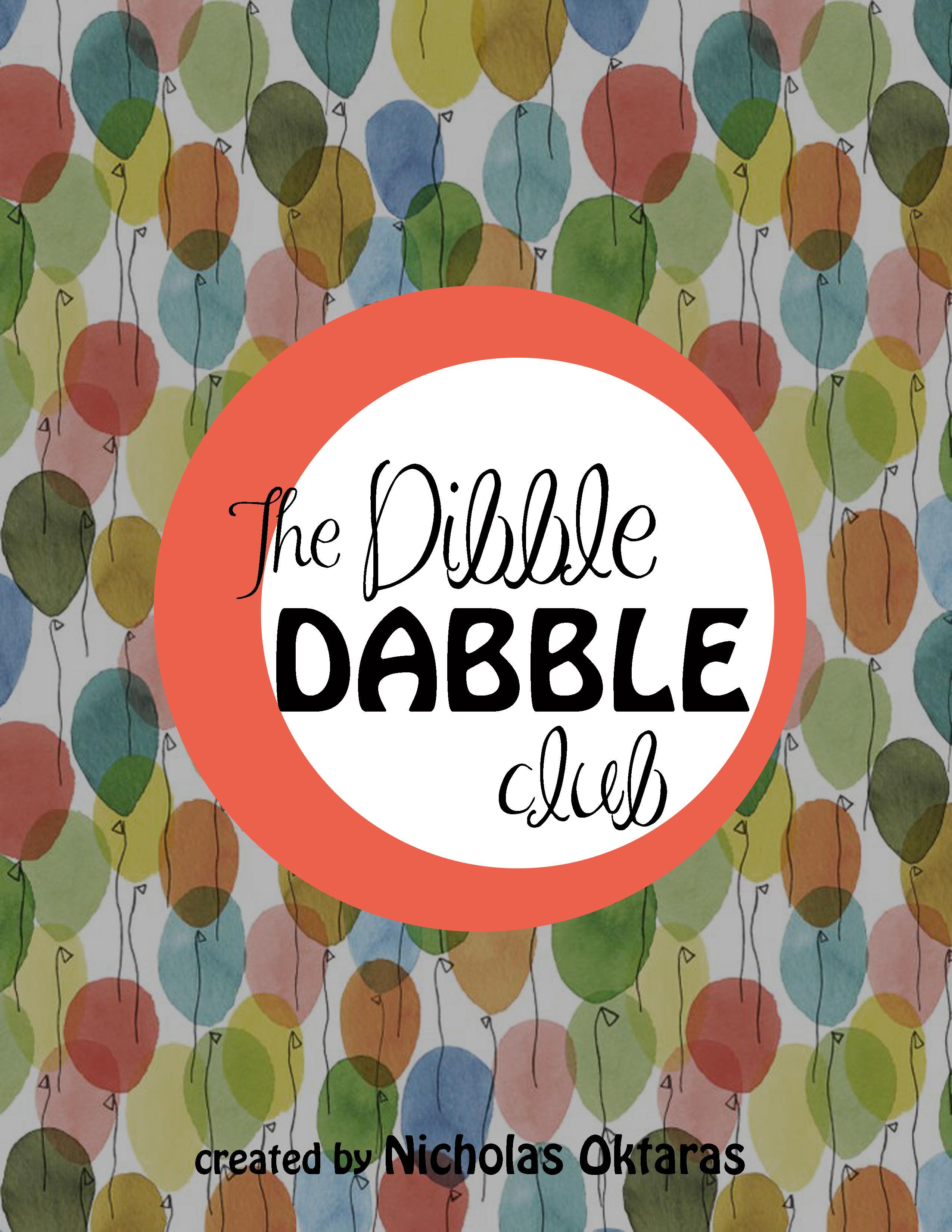 The Dibble Dabble Club TV Series written and created by Nicholas Oktaras