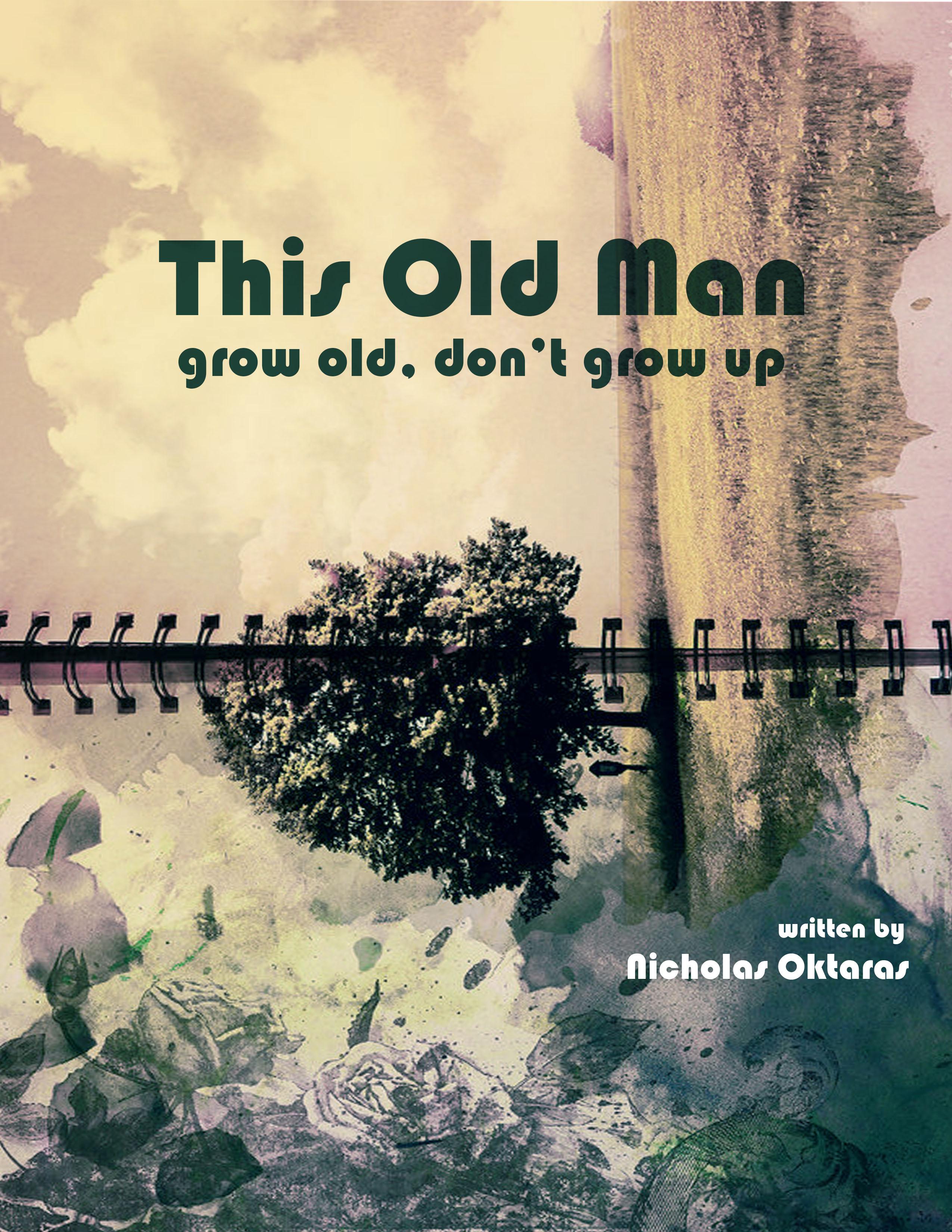 This Old Man, award winning feature film screenplay by Nicholas Oktaras